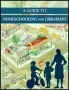 A Guide to Homeschooling for Librarians David C. Brostrom