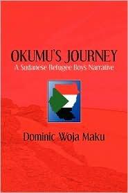 Okumus Journey: A Sudanese Refugee Boys Narrative Dominic Woja Maku