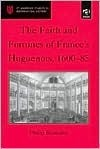 The Faith and Fortunes of Frances Huguenots - St. Andrews Studies in Reformation History Philip Benedict