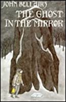 The Ghost In The Mirror Lewis Barnavelt 4 By John