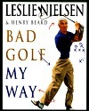 Bad Golf My Way Leslie Nielsen