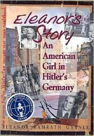 Eleanors Story: An American Girl in Hitlers Germany: An American Girl in Hitlers Germany  by  Eleanor Ramrath Garner