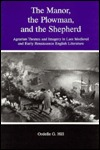 The Manor, the Plowman, and the Shepherd: Agrarian Themes and Imagery in Late Medieval and Early Renaissance English Literature Ordelle G. Hill