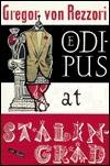 Oedipus at Stalingrad Gregor von Rezzori