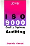 ISO 9000 Quality Systems Auditing  by  Dennis Green