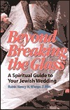 Beyond Breaking the Glass: A Spiritual Guide to Your Jewish Wedding  by  Nancy H. Wiener