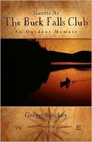 Guests at the Buck Falls Club an Outdoor Memoir Gregg Stockey