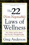 The 22 Non Negotiable Laws Of Wellness: Feel, Think, And Live Better Than You Ever Thought Possible Greg Anderson