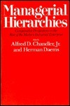 Managerial Hierarchies: Comparative Perspectives on the Rise of the Modern Industrial Enterprise Alfred D. Chandler Jr.