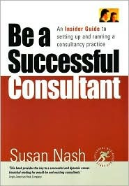 Be a Successful Consultant: An Insider Guide to Setting Up and Running a Consultancy Practice Susan Nash