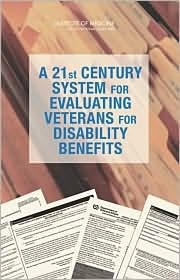 A 21st Century System for Evaluating Veterans for Disability Benefits  by  Committee on Medical Evaluation of Veter