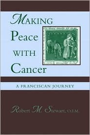 Making Peace with Cancer: A Franciscan Journey  by  Robert Michael Stewart