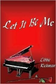 Let It Be Me  by  Libbie Richman