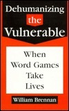 Dehumanizing The Vulnerable: When Word Games Take Lives William Brennan