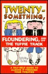 Twentysomething, Floundering, and Off the Yuppie Track: A Self-Help Guide to Making It Through Your Twenties Steven Gibb
