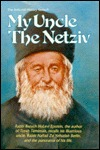 My Uncle the Netziv: R Baruch HaLevi Epstein, Recalls His Illustrious Uncle, R Naftali Zvi Yehudah Gerlin, & the Panorama of His Life Boruch Epstein