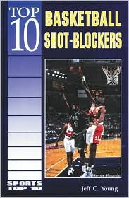 Top 10 Basketball Shot-Blockers  by  Jeff C. Young