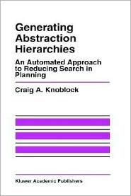 Generating Abstraction Hierarchies: An Automated Approach to Reducing Search in Planning  by  Craig A. Knoblock