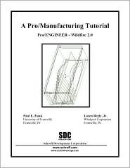 Pro/MANUFACTURING Tutorial, Wildfire 2.0  by  Paul E. Funk