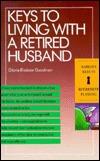 Keys to Living with a Retired Husband Gloria Bledsoe Goodman