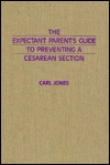 The Expectant Parents Guide to Preventing a Cesarean Section  by  Carl Jones