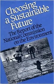Choosing a Sustainable Future: The Report Of The National Commission On The Environment  by  National Commission on the Environment