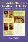 Succeeding in Family History: Helpful Hints and Time-Saving Tips  by  John Titford