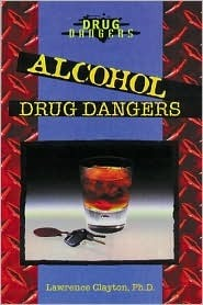 Alcohol Drug Dangers  by  Lawrence Clayton