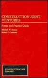 Construction Joint Ventures: Forms and Practice Guides Robert F. Cushman