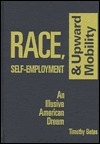 Race, Self Employment, And Upward Mobility: An Illusive American Dream Timothy Bates
