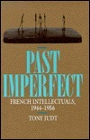 Past Imperfect: French Intellectuals, 1944-1956  by  Tony Judt