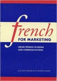 French for Marketing: Using French in Media and Communications  by  R.E. Batchelor