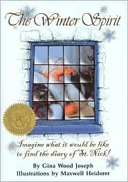 The Winter Spirit: Imagine What it Would be Like to Find the Diary of St. Nick!  by  Gina Wood Joseph