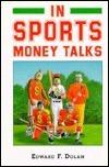 In Sports, Money Talks  by  Edward F. Dolan