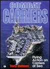 Combat Carriers: Flying Action at Sea Tony Holmes