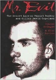 Mr. Evil: The Secret Life of Pub Bomber and Killer David Copeland Nick Lowles