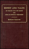 Money and Value: An Inquiry Into the Means and Ends of Economic Production  by  Rowland Hamilton