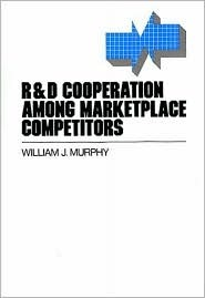 R&d Cooperation Among Marketplace Competitors William J. Murphy