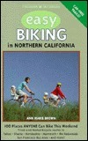 Foghorn Easy Biking in Northern California: 100 Places You Can Ride This Weekend Ann Marie Brown
