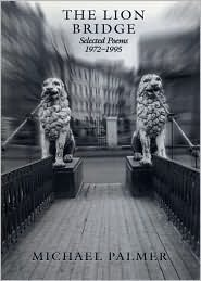 The Lion Bridge: Selected Poems 1972-1995  by  Michael  Palmer