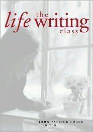 The Life Writing Class  by  John Patrick Grace