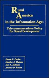 Rural America in the Information Age: Telecommunications Policy for Rural Development  by  Edwin B. Parker