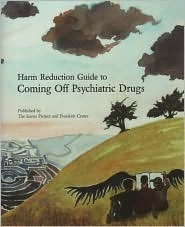 Harm Reduction Guide to Coming Off Psychiatric Drugs  by  Will Hall