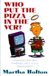 Who Put the Pizza in the VCR: Laughing Your Way Through Lifes Little Emergencies Martha Bolton