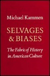 Selvages and Biases: The Fabric of History in American Culture  by  Michael Kammen