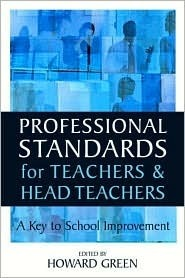 Professional Standards for Teachers and Headteachers: A Key to School Improvement  by  Howard Green