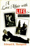 Love Affair with Life and Smithsonian  by  Edward K. Thompson
