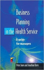 Business Planning in the Health Service  by  Peter C. Jones