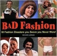BAD FASHION: 80 FASHION DISASTERS YOU SWORE YOU NEVER WORE! Richard Jarman