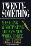 Twentysomething: Managing and Motivating Todays New Workforce  by  Lawrence J. Bradford